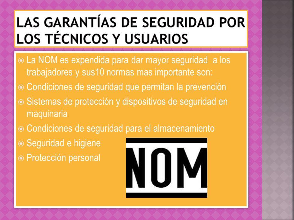 La NOM es expendida para dar mayor seguridad a los trabajadores y sus10 normas mas importante son: Condiciones de seguridad que permitan la prevención