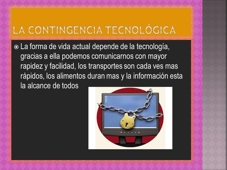La forma de vida actual depende de la tecnología, gracias a ella podemos comunicarnos con mayor rapidez y facilidad, los transportes son cada ves mas