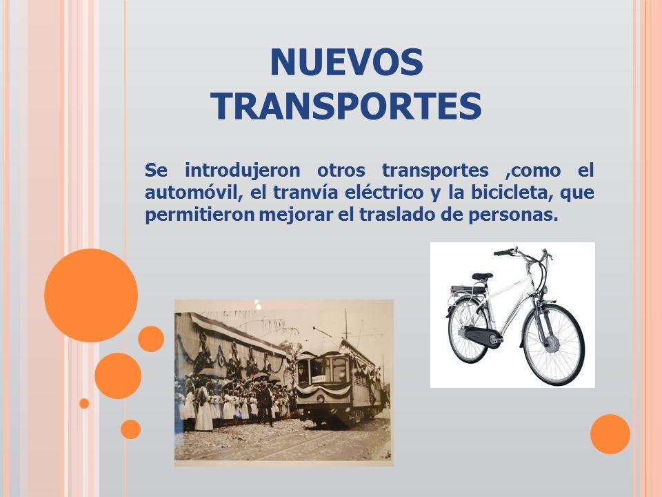 NUEVOS TRANSPORTES Se introdujeron otros transportes,como el automóvil, el tranvía eléctrico y la bicicleta, que permitieron mejorar el traslado de pe
