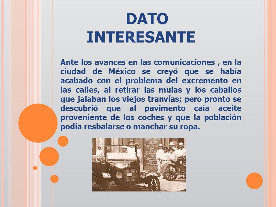 DATO INTERESANTE Ante los avances en las comunicaciones, en la ciudad de México se creyó que se había acabado con el problema del excremento en las ca