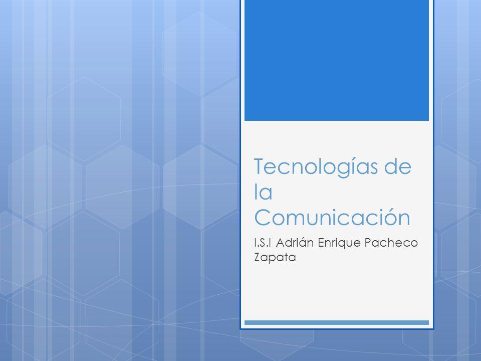Tecnologías de la Comunicación I.S.I Adrián Enrique Pacheco Zapata