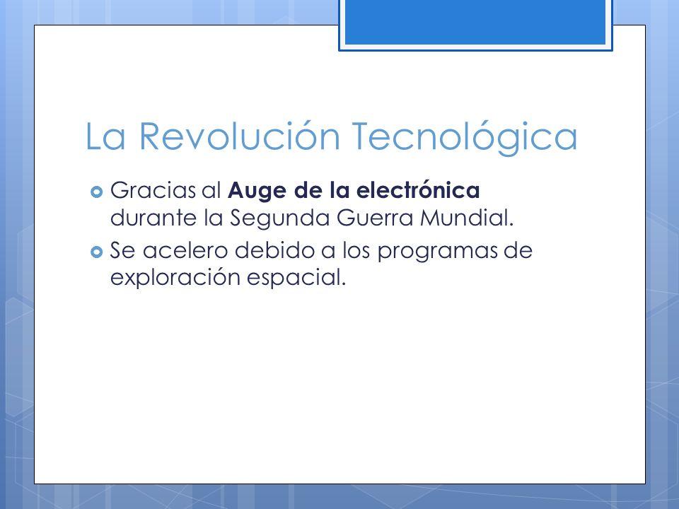 La Revolución Tecnológica Gracias al Auge de la electrónica durante la Segunda Guerra Mundial.