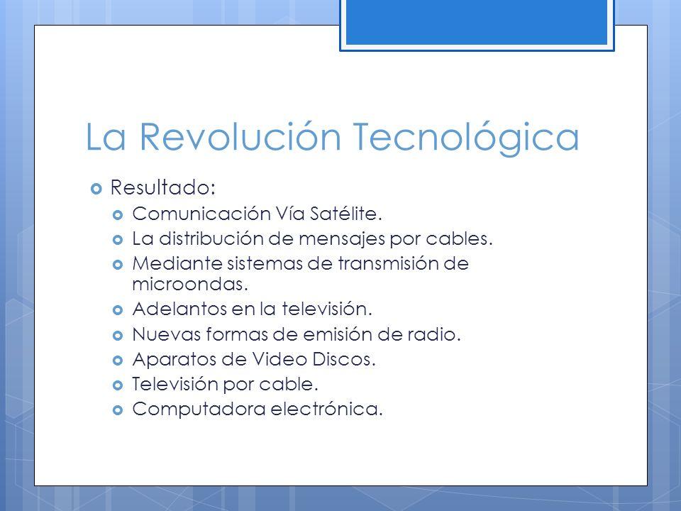 La Revolución Tecnológica Resultado: Comunicación Vía Satélite.