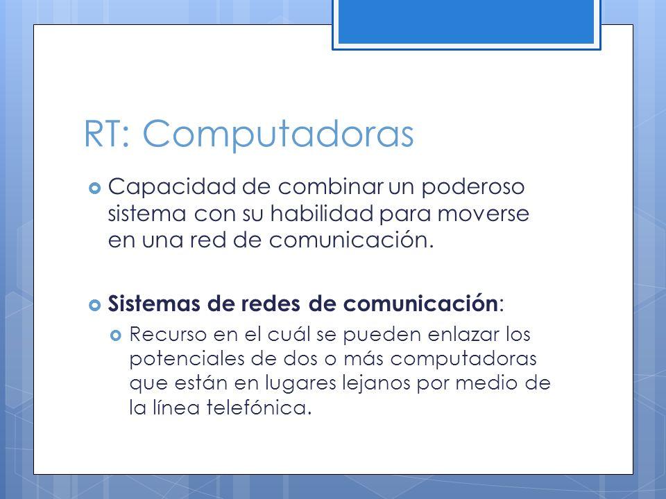 RT: Computadoras Capacidad de combinar un poderoso sistema con su habilidad para moverse en una red de comunicación.