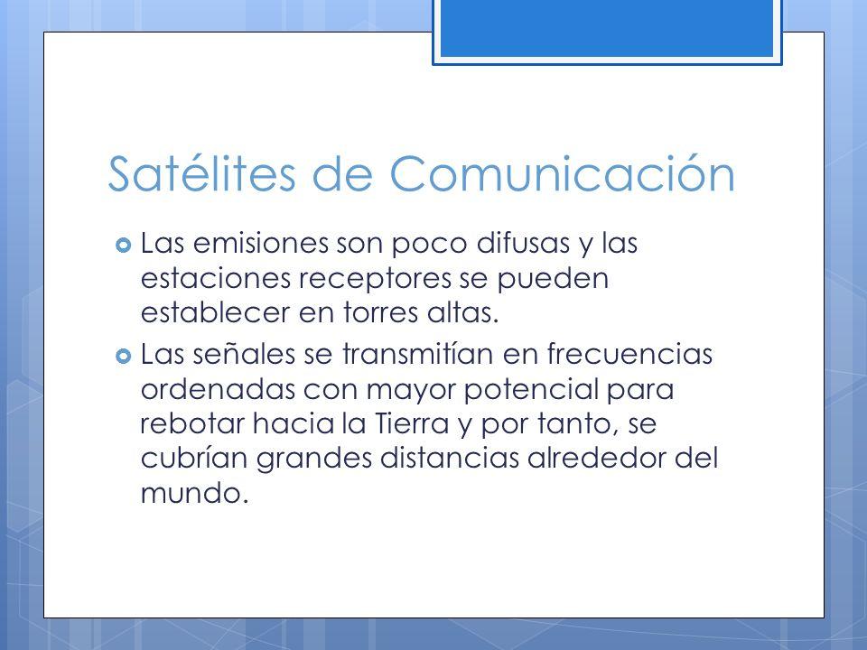Satélites de Comunicación Las emisiones son poco difusas y las estaciones receptores se pueden establecer en torres altas.