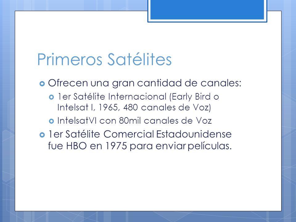 Primeros Satélites Ofrecen una gran cantidad de canales: 1er Satélite Internacional (Early Bird o Intelsat I, 1965, 480 canales de Voz) IntelsatVI con 80mil canales de Voz 1er Satélite Comercial Estadounidense fue HBO en 1975 para enviar películas.