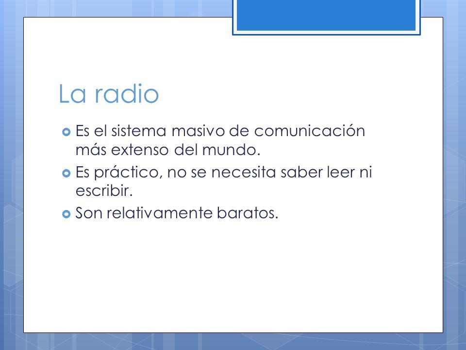 La radio Es el sistema masivo de comunicación más extenso del mundo.