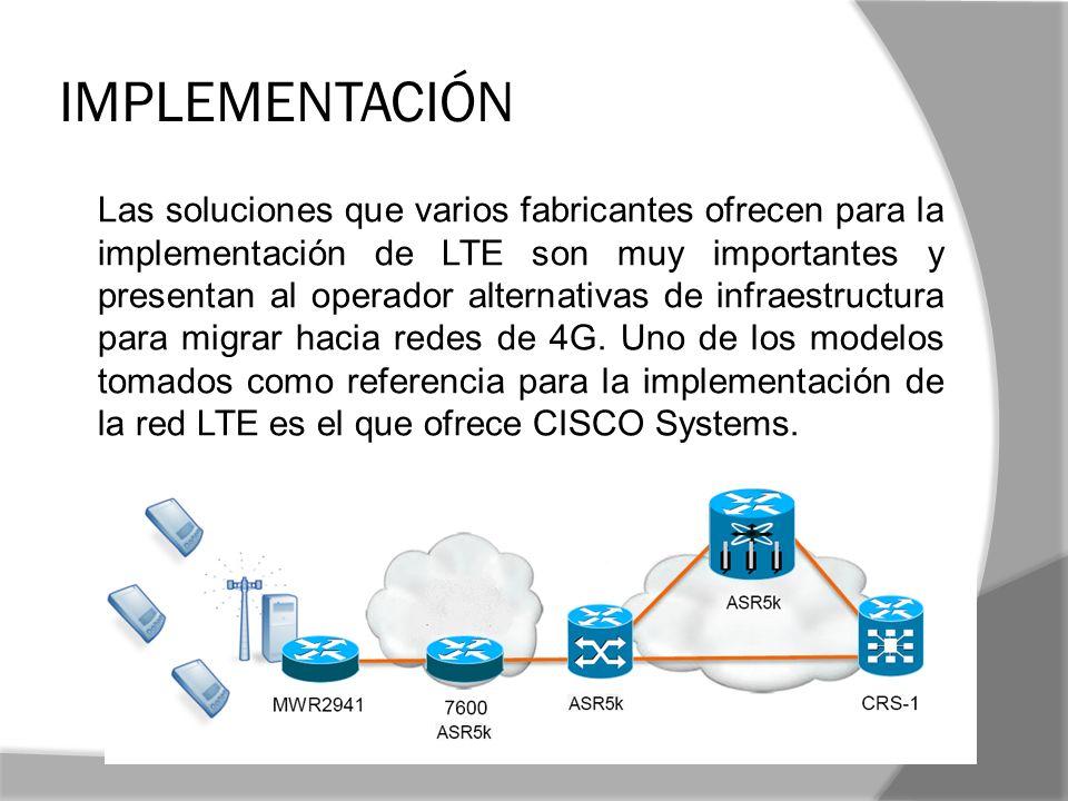 IMPLEMENTACIÓN Las soluciones que varios fabricantes ofrecen para la implementación de LTE son muy importantes y presentan al operador alternativas de