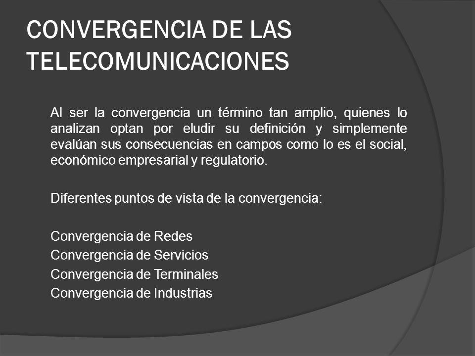 CONVERGENCIA DE LAS TELECOMUNICACIONES Al ser la convergencia un término tan amplio, quienes lo analizan optan por eludir su definición y simplemente