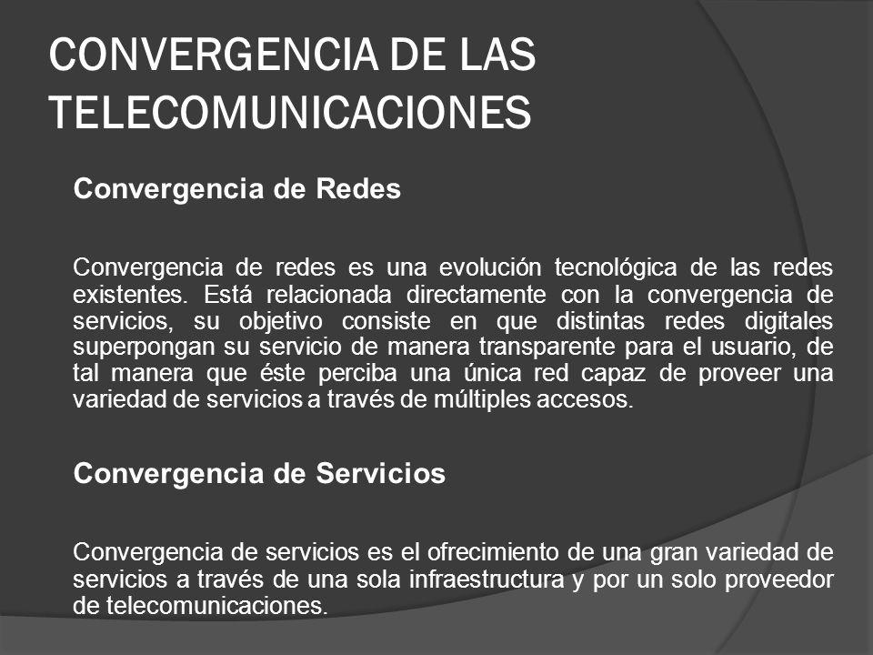CONVERGENCIA DE LAS TELECOMUNICACIONES Convergencia de Redes Convergencia de redes es una evolución tecnológica de las redes existentes. Está relacion