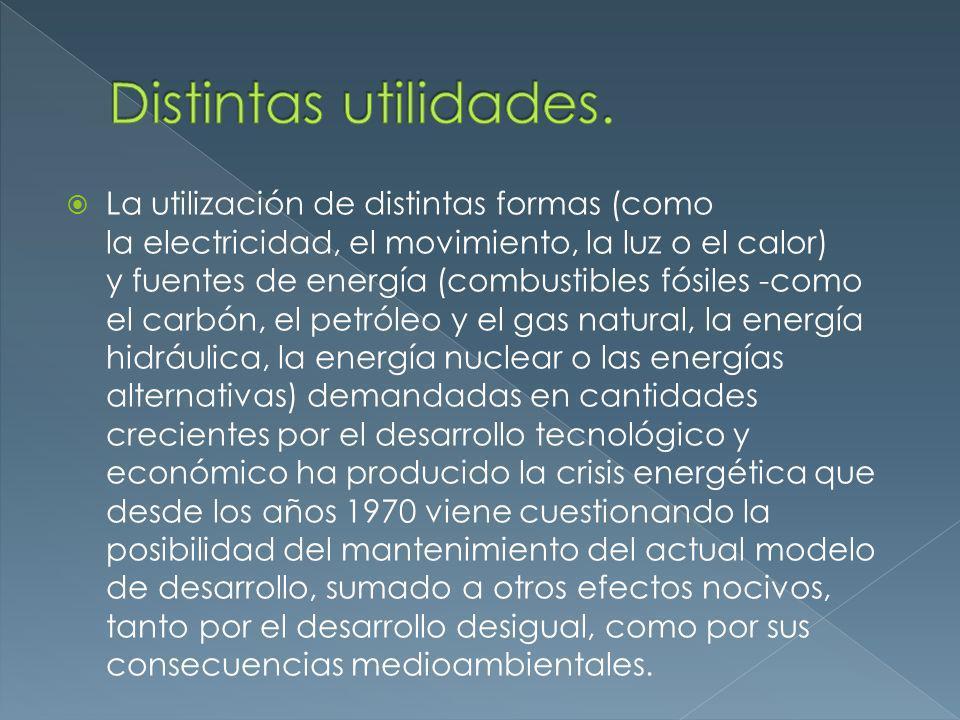 La utilización de distintas formas (como la electricidad, el movimiento, la luz o el calor) y fuentes de energía (combustibles fósiles -como el carbón
