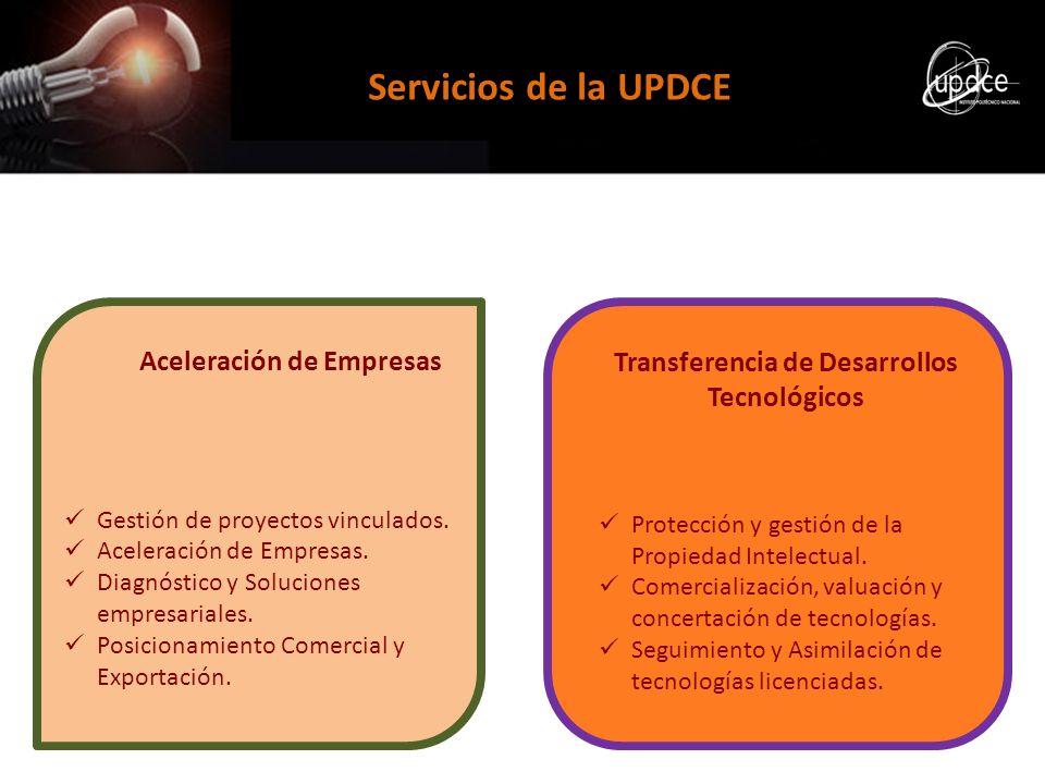 Servicios de la UPDCE Transferencia de Desarrollos Tecnológicos Protección y gestión de la Propiedad Intelectual. Comercialización, valuación y concer