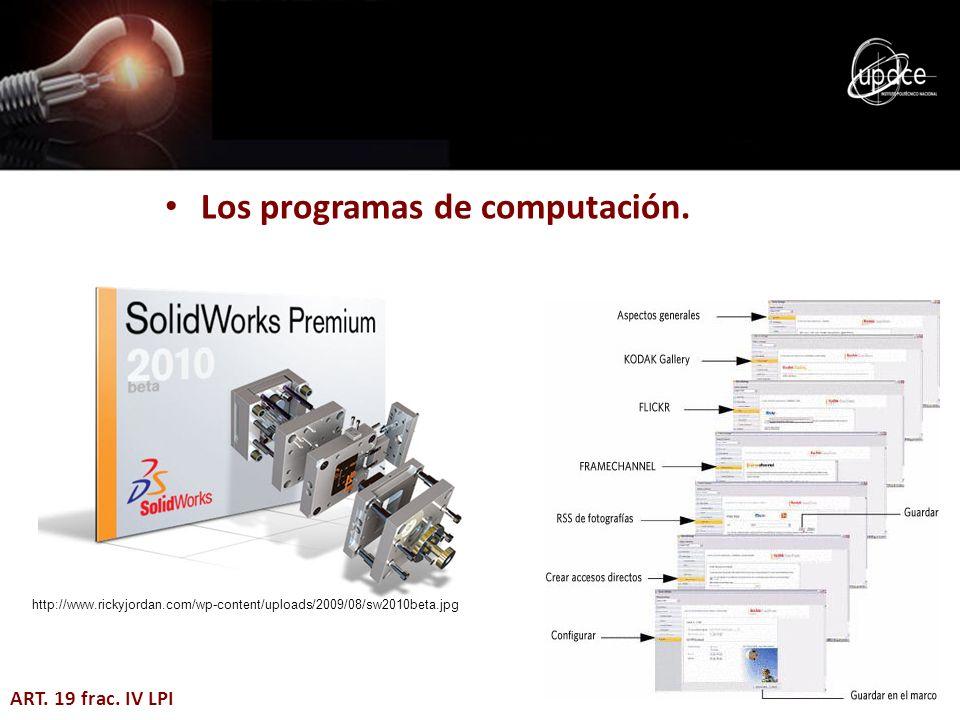 Los programas de computación. ART. 19 frac. IV LPI http://www.rickyjordan.com/wp-content/uploads/2009/08/sw2010beta.jpg
