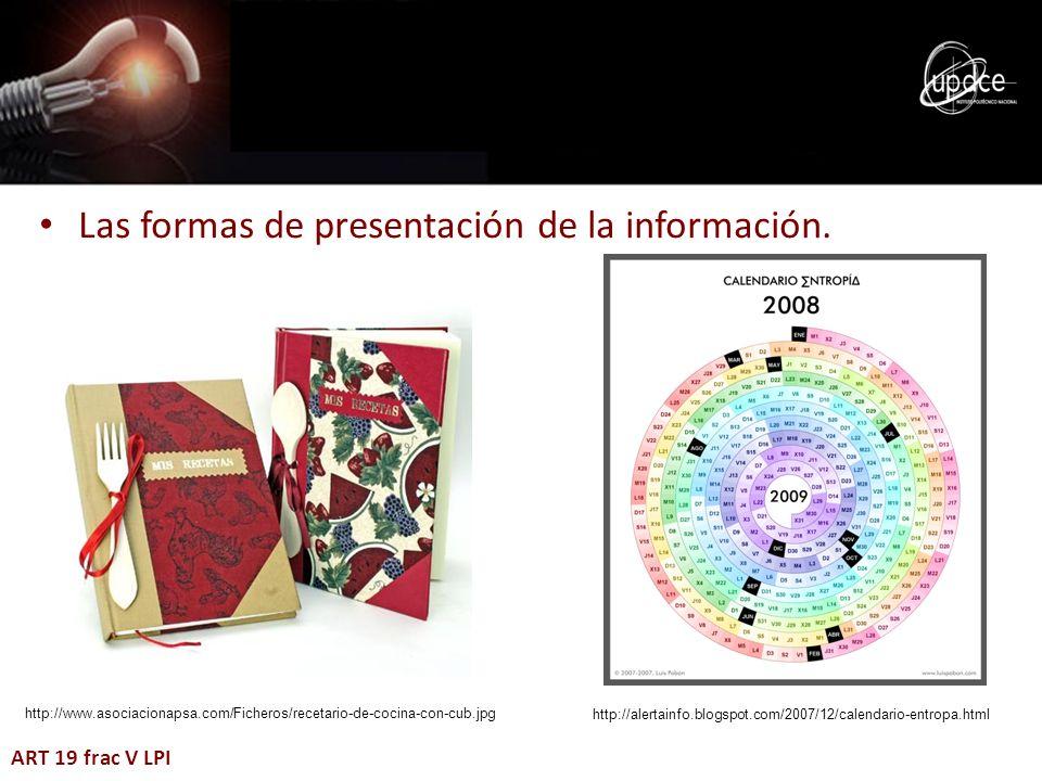 Las formas de presentación de la información. ART 19 frac V LPI http://alertainfo.blogspot.com/2007/12/calendario-entropa.html http://www.asociacionap