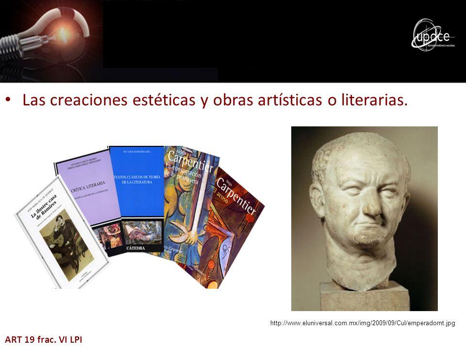 Las creaciones estéticas y obras artísticas o literarias. ART 19 frac. VI LPI http://www.eluniversal.com.mx/img/2009/09/Cul/emperadornt.jpg