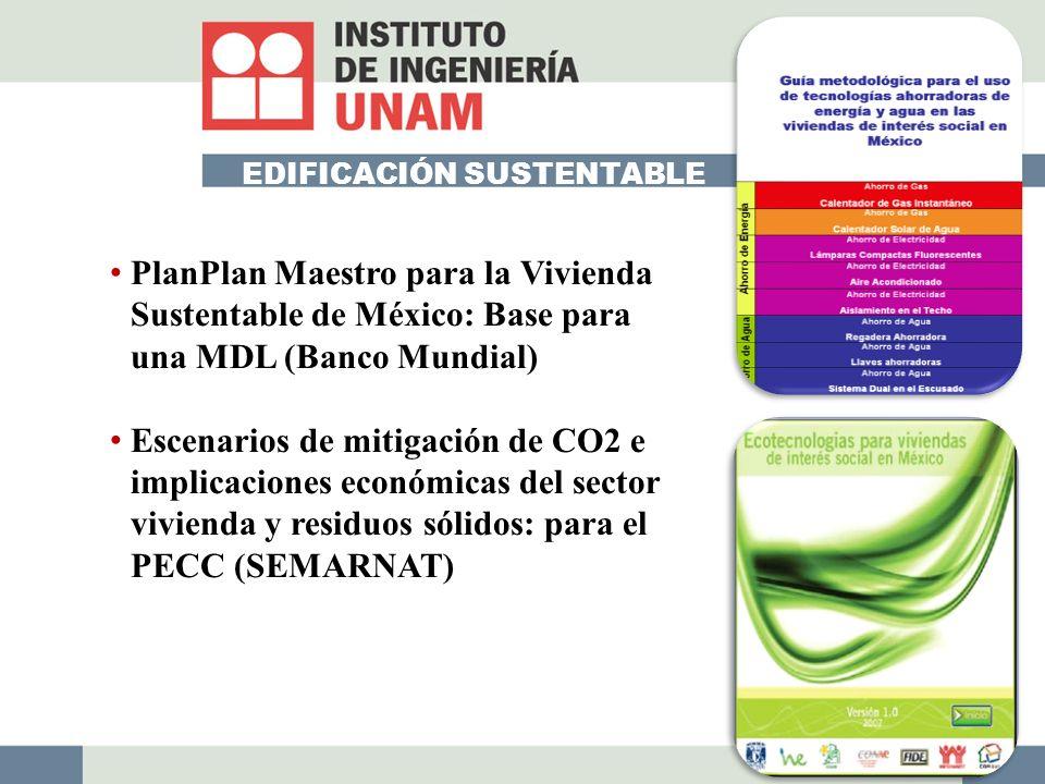 EDIFICACIÓN SUSTENTABLE PlanPlan Maestro para la Vivienda Sustentable de México: Base para una MDL (Banco Mundial) Escenarios de mitigación de CO2 e implicaciones económicas del sector vivienda y residuos sólidos: para el PECC (SEMARNAT)