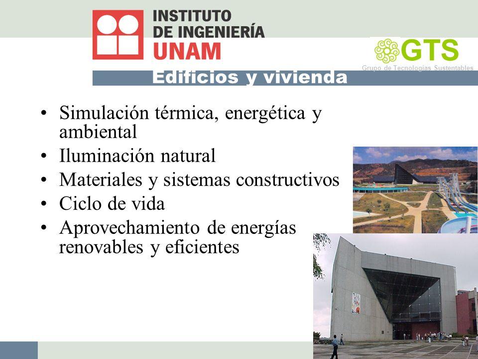 Edificios y vivienda Simulación térmica, energética y ambiental Iluminación natural Materiales y sistemas constructivos Ciclo de vida Aprovechamiento de energías renovables y eficientes GTS Grupo de Tecnologías Sustentables