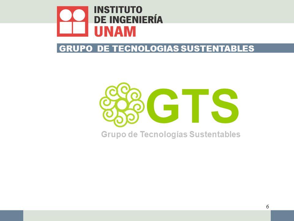 6 GRUPO DE TECNOLOGIAS SUSTENTABLES GTS Grupo de Tecnologías Sustentables