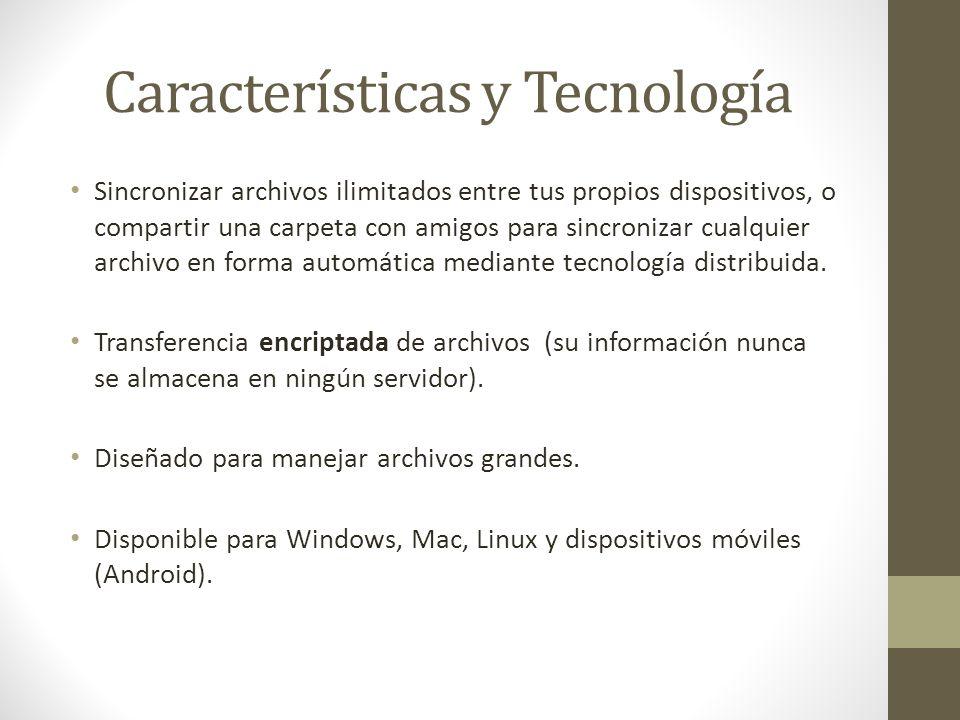 Características y Tecnología Sincronizar archivos ilimitados entre tus propios dispositivos, o compartir una carpeta con amigos para sincronizar cualquier archivo en forma automática mediante tecnología distribuida.