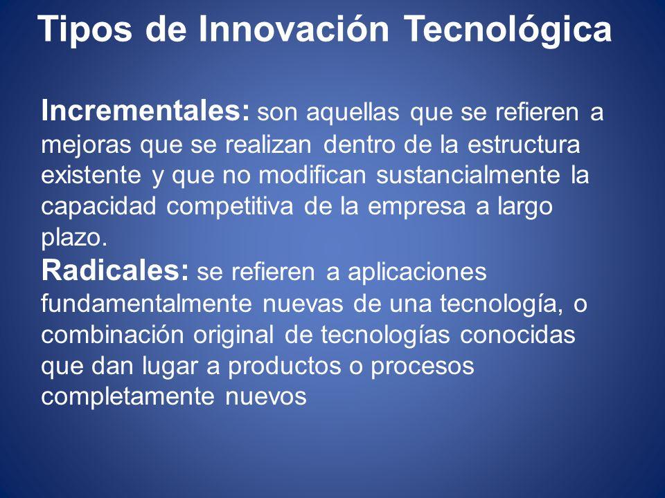 Tipos de Innovación Tecnológica Incrementales: son aquellas que se refieren a mejoras que se realizan dentro de la estructura existente y que no modif