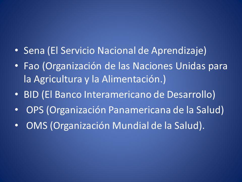 Sena (El Servicio Nacional de Aprendizaje) Fao (Organización de las Naciones Unidas para la Agricultura y la Alimentación.) BID (El Banco Interamerica