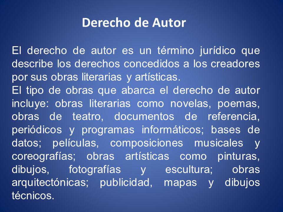 Derecho de Autor El derecho de autor es un término jurídico que describe los derechos concedidos a los creadores por sus obras literarias y artísticas