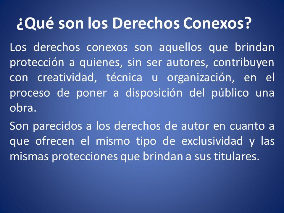 ¿Qué son los Derechos Conexos? Los derechos conexos son aquellos que brindan protección a quienes, sin ser autores, contribuyen con creatividad, técni