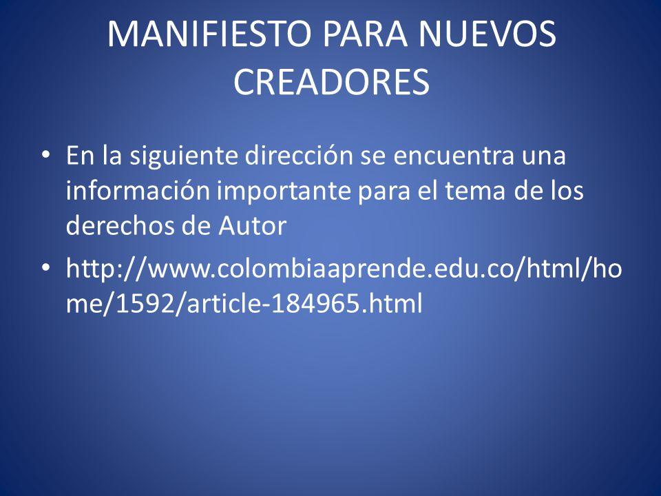 MANIFIESTO PARA NUEVOS CREADORES En la siguiente dirección se encuentra una información importante para el tema de los derechos de Autor http://www.co