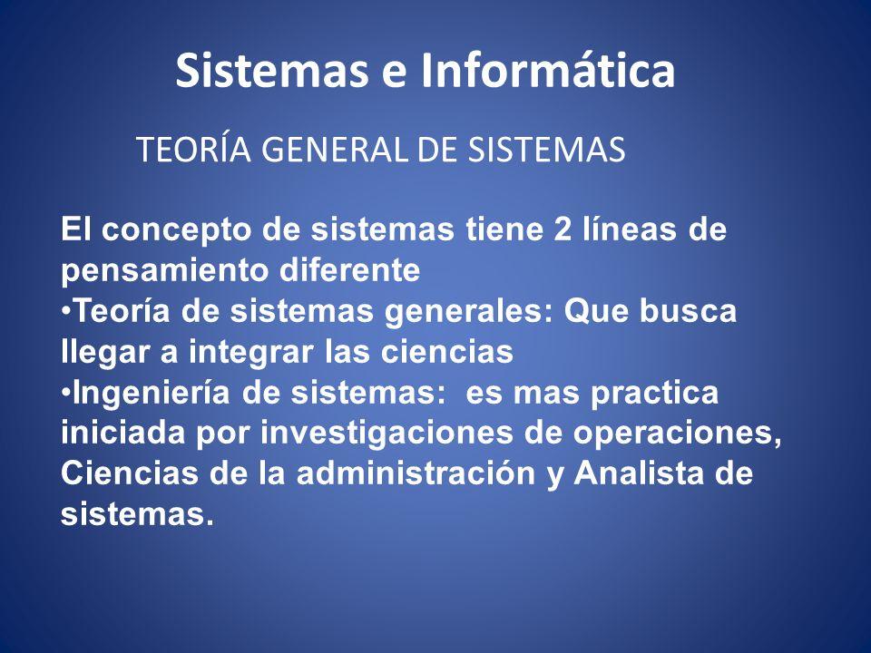Sistemas e Informática TEORÍA GENERAL DE SISTEMAS El concepto de sistemas tiene 2 líneas de pensamiento diferente Teoría de sistemas generales: Que bu