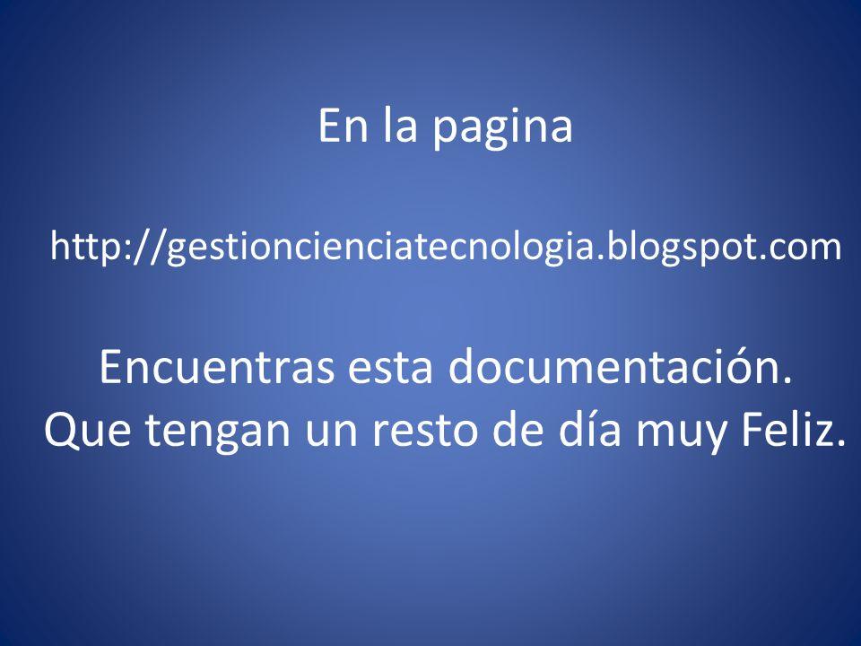 En la pagina http://gestioncienciatecnologia.blogspot.com Encuentras esta documentación. Que tengan un resto de día muy Feliz.