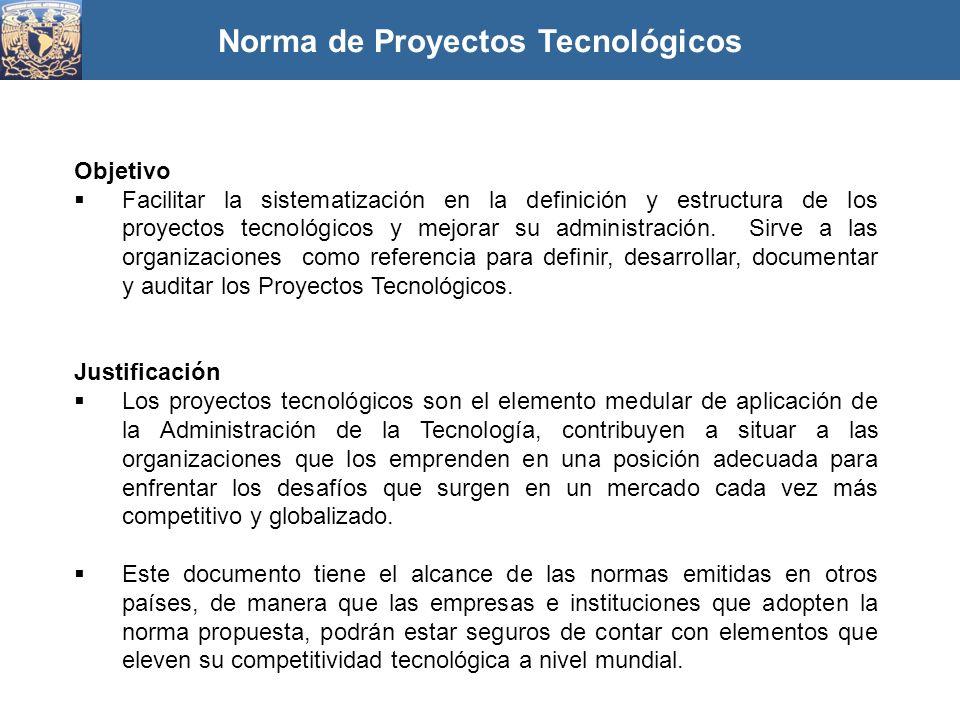 Objetivo Facilitar la sistematización en la definición y estructura de los proyectos tecnológicos y mejorar su administración. Sirve a las organizacio