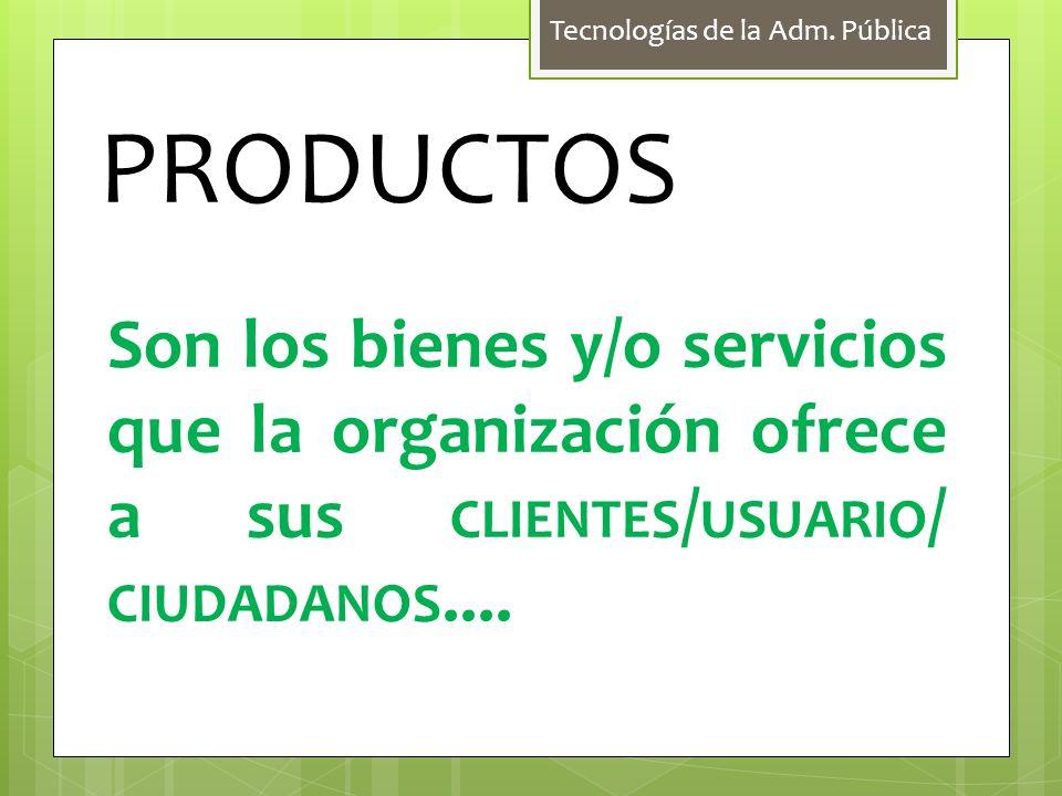 PRODUCTOS Son los bienes y/o servicios que la organización ofrece a sus CLIENTES / USUARIO / CIUDADANOS....