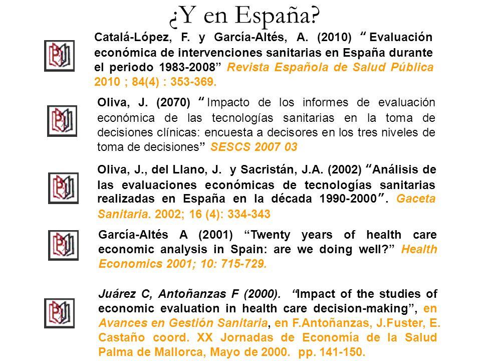 ¿Y en España? Catalá-López, F. y García-Altés, A. (2010) Evaluación económica de intervenciones sanitarias en España durante el periodo 1983-2008 Revi