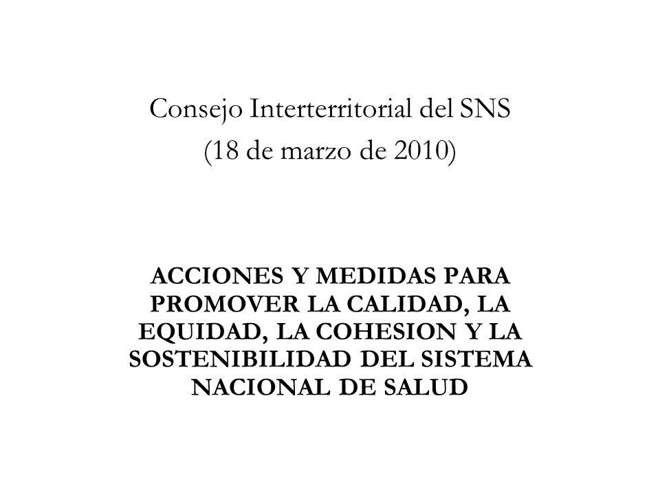 Consejo Interterritorial del SNS (18 de marzo de 2010) ACCIONES Y MEDIDAS PARA PROMOVER LA CALIDAD, LA EQUIDAD, LA COHESION Y LA SOSTENIBILIDAD DEL SI
