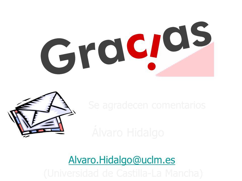 Se agradecen comentarios Álvaro Hidalgo Alvaro.Hidalgo@uclm.es (Universidad de Castilla-La Mancha)