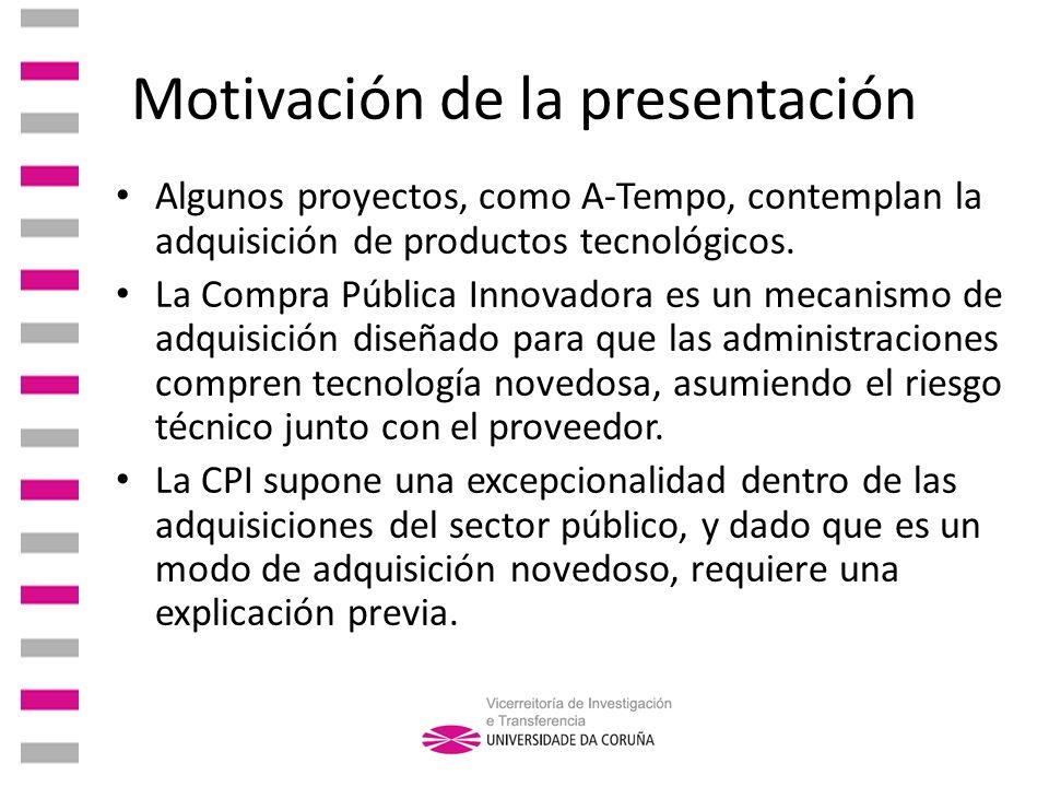 Motivación de la presentación Algunos proyectos, como A-Tempo, contemplan la adquisición de productos tecnológicos. La Compra Pública Innovadora es un