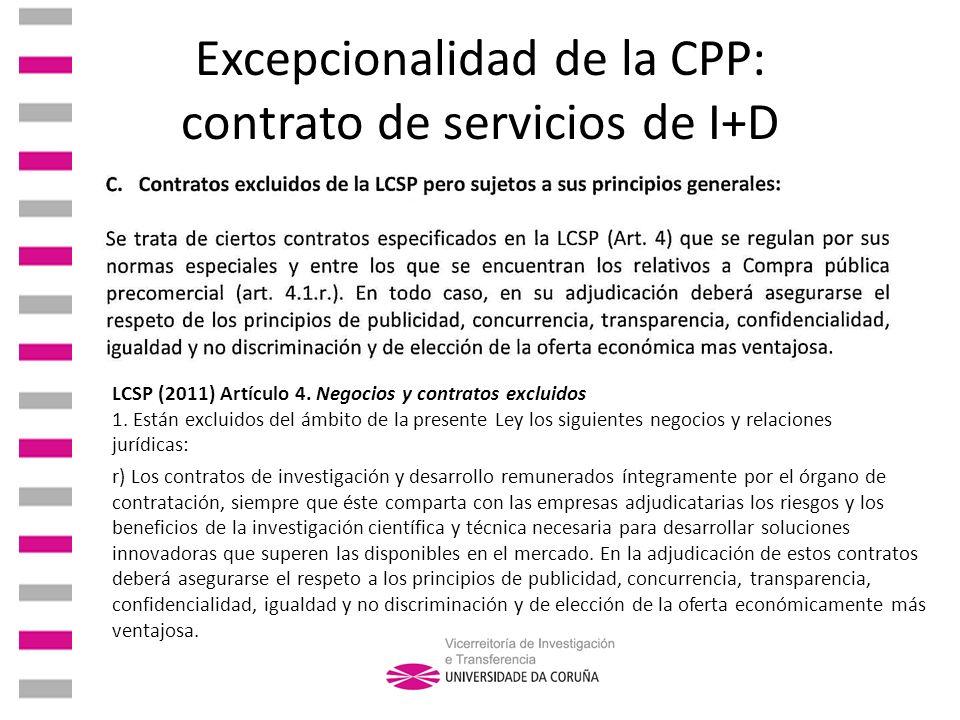 Excepcionalidad de la CPP: contrato de servicios de I+D LCSP (2011) Artículo 4. Negocios y contratos excluidos 1. Están excluidos del ámbito de la pre