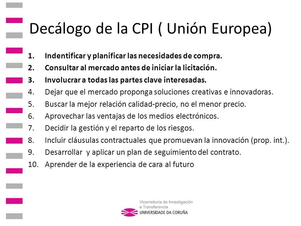 Decálogo de la CPI ( Unión Europea) 1.Indentificar y planificar las necesidades de compra. 2.Consultar al mercado antes de iniciar la licitación. 3.In