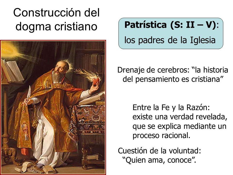 Construcción del dogma cristiano Patrística (S: II – V): los padres de la Iglesia Entre la Fe y la Razón: existe una verdad revelada, que se explica m