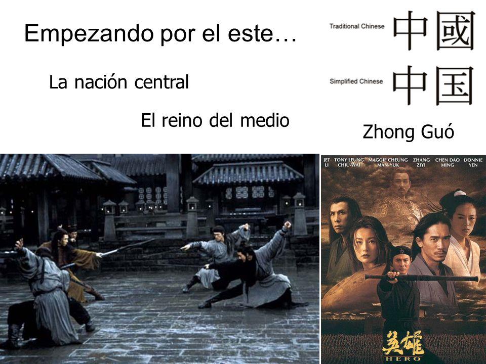 Empezando por el este… La nación central Zhong Guó El reino del medio