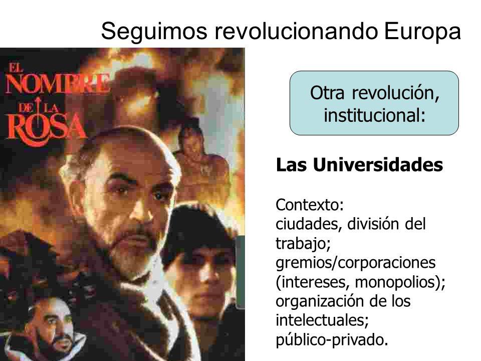 Seguimos revolucionando Europa Otra revolución, institucional: Las Universidades Contexto: ciudades, división del trabajo; gremios/corporaciones (inte