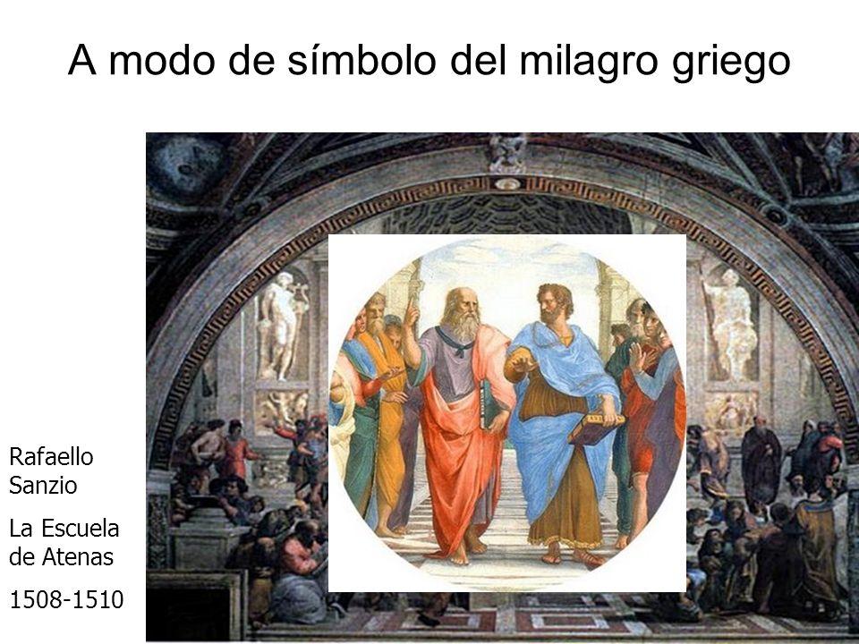 A modo de símbolo del milagro griego Rafaello Sanzio La Escuela de Atenas 1508-1510