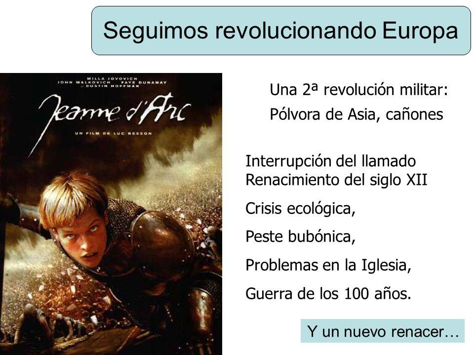 Seguimos revolucionando Europa Una 2ª revolución militar: Pólvora de Asia, cañones Interrupción del llamado Renacimiento del siglo XII Crisis ecológic