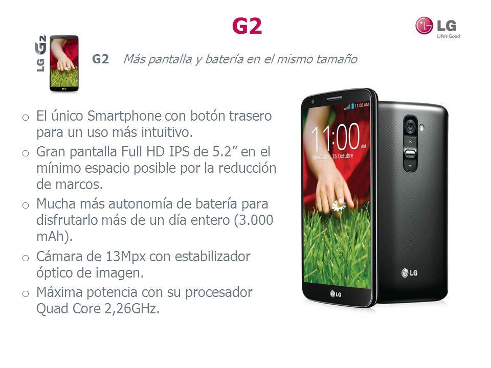 G2 o El único Smartphone con botón trasero para un uso más intuitivo. o Gran pantalla Full HD IPS de 5.2 en el mínimo espacio posible por la reducción