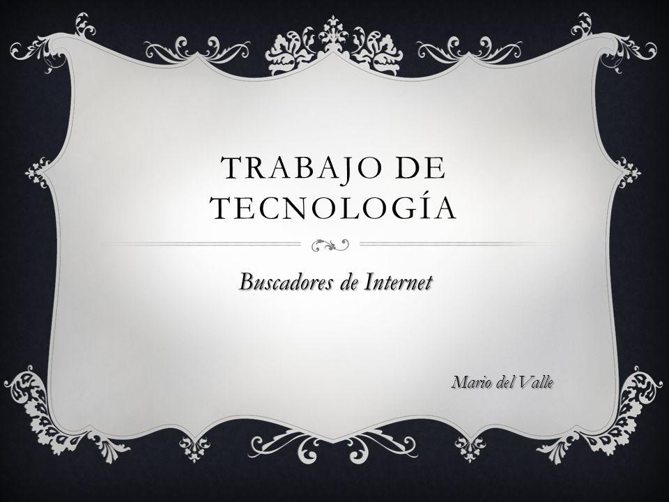 TRABAJO DE TECNOLOGÍA Buscadores de Internet Mario del Valle