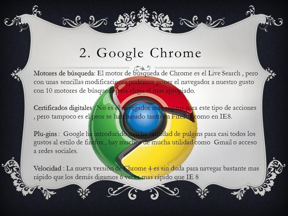 2. Google Chrome Motores de búsqueda Motores de búsqueda: El motor de búsqueda de Chrome es el Live Search, pero con unas sencillas modificaciones pod