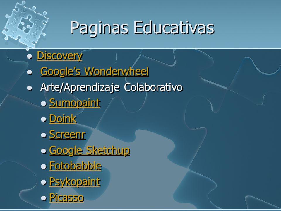 Paginas Educativas Discovery Googles Wonderwheel Arte/Aprendizaje Colaborativo Sumopaint Doink Screenr Google Sketchup Fotobabble Psykopaint Picasso D