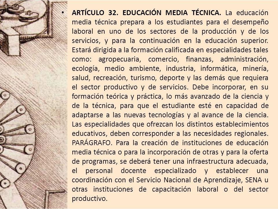 ARTÍCULO 32. EDUCACIÓN MEDIA TÉCNICA. La educación media técnica prepara a los estudiantes para el desempeño laboral en uno de los sectores de la prod