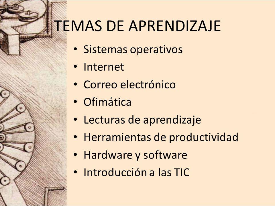 TEMAS DE APRENDIZAJE Sistemas operativos Internet Correo electrónico Ofimática Lecturas de aprendizaje Herramientas de productividad Hardware y softwa