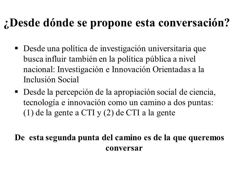 Objetivos de esta charla Sugerir que la ASCTI está íntimamente imbricada con procesos de inclusión/exclusión social vinculados de una forma u otra con CTI Discutir las posibilidades de incrementar la ASCTI a partir de políticas públicas que apunten directamente a combatir la exclusión social mediante CTI Ejemplificar con el Programa de Proyectos de Investigación e Innovación Orientados a la Inclusión Social (Comisión Sectorial de Investigación Científica, Universidad de la República, Uruguay)